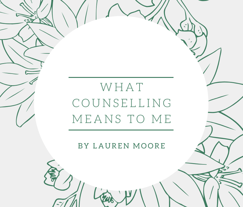What Counselling Means To Me By Lauren Moore