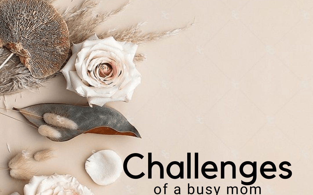 Challenges of a busy mom